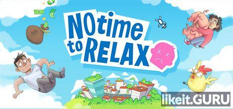 ✅ Download No Time to Relax Full Game Torrent | Latest version [2020] Arcade