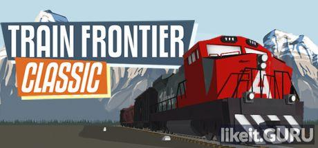 ✅ Download Train Frontier Classic Full Game Torrent | Latest version [2020] Arcade
