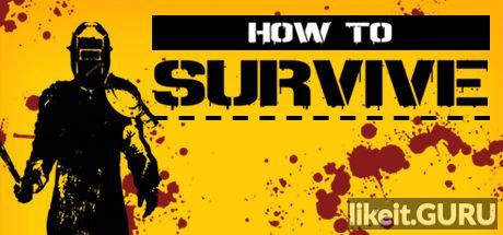 ✅ Download How to Survive Full Game Torrent | Latest version [2020] RPG