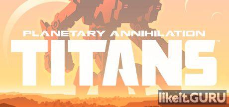 Download Planetary Annihilation: TITANS Full Game Torrent | Latest version [2020] Strategy