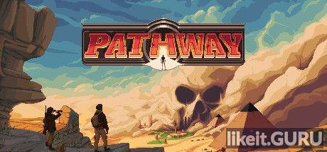 ✅ Download Pathway Full Game Torrent | Latest version [2020] RPG