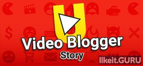 ✅ Download Video blogger Story Full Game Torrent | Latest version [2020] Simulator