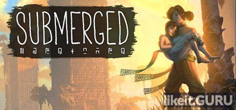 ✅ Download Submerged Full Game Torrent | Latest version [2020] Adventure
