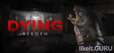 ✅ Download DYING: Reborn Full Game Torrent | Latest version [2020] Adventure