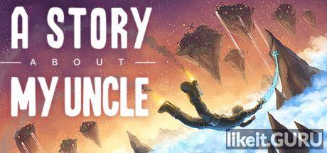 ❌ Download A Story About My Uncle Full Game Torrent | Latest version [2020] Arcade