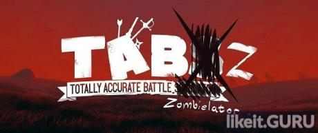 ✅ Download Totally Accurate Battle Zombielator Full Game Torrent   Latest version [2020] Simulator