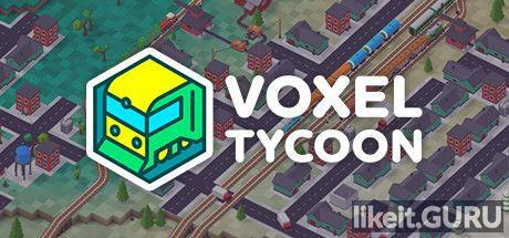 ✅ Download Voxel Tycoon Full Game Torrent   Latest version [2020] Simulator