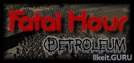 Download Fatal Hour: Petroleum Full Game Torrent   Latest version [2020] Strategy