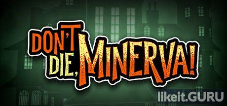 ✅ Download Don't Die, Minerva! Full Game Torrent | Latest version [2020] Adventure