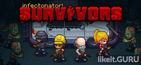 ✅ Download Infectonator: Survivors Full Game Torrent | Latest version [2020] Strategy