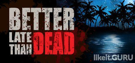 ✅ Download Better Late Than DEAD Full Game Torrent | Latest version [2020] Adventure
