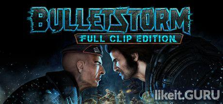 ✔️ Download Bulletstorm: Full Clip Edition Full Game Torrent | Latest version [2020] Shooter