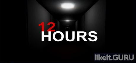 ✅ Download 12 HOURS Full Game Torrent | Latest version [2020] Action \ Horror