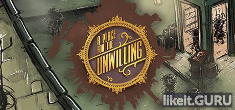 Download full game A Place for the Unwilling via torrent on PC