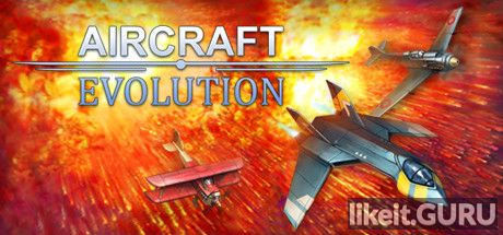 ✅ Download Aircraft Evolution Full Game Torrent | Latest version [2020] Arcade