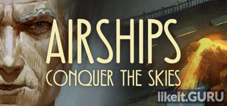 ✔️ Download Airships: Conquer the Skies Full Game Torrent | Latest version [2020] Simulator