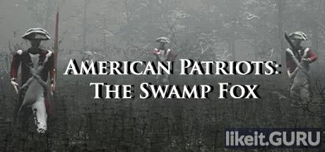 ❌ Download American Patriots: The Swamp Fox Full Game Torrent | Latest version [2020] Shooter