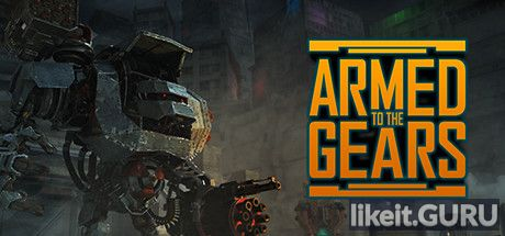 ✅ Download Armed to the Gears Full Game Torrent | Latest version [2020] Strategy