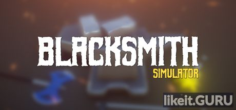✔️ Download Blacksmith Simulator Full Game Torrent | Latest version [2020] Simulator