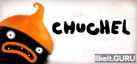 ✅ Download CHUCHEL Full Game Torrent | Latest version [2020] Arcade