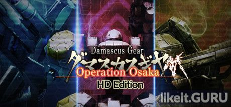 ✔️ Download Damascus Gear Operation Osaka HD Edition Full Game Torrent | Latest version [2020] Action