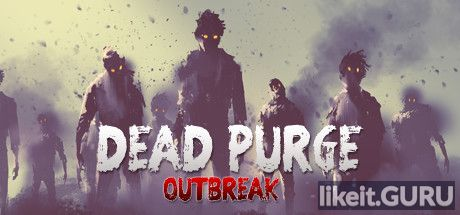 Download full game Dead the Purge: Outbreak via torrent on PC