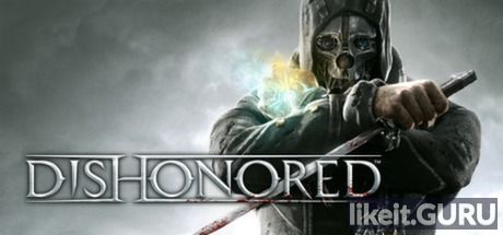 ✅ Download Dishonored Full Game Torrent | Latest version [2020] Action