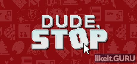 ✅ Download Dude, Stop Full Game Torrent | Latest version [2020] Arcade