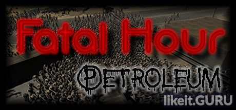 ✅ Download Fatal Hour: Petroleum Full Game Torrent | Latest version [2020] Strategy
