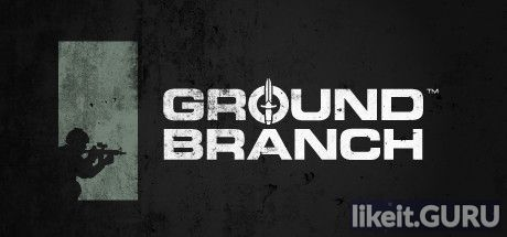 ✔️ Download GROUND BRANCH Full Game Torrent | Latest version [2020] Shooter