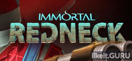 ✅ Download Immortal Redneck Full Game Torrent | Latest version [2020] Shooter