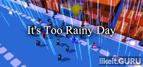❌ Download It's Too Rainy Day Full Game Torrent | Latest version [2020] Arcade