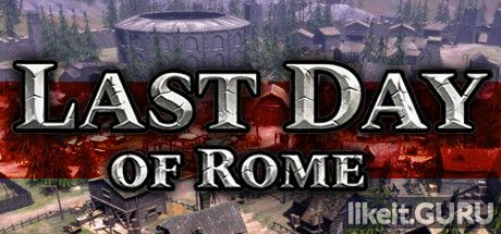 Download full game Last Day of Rome via torrent on PC
