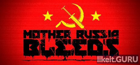 ✅ Download Mother Russia Bleeds Full Game Torrent | Latest version [2020] Arcade