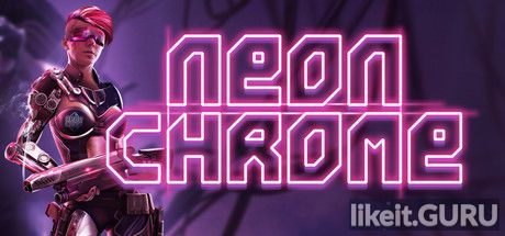 ✔️ Download Neon Chrome Full Game Torrent | Latest version [2020] RPG