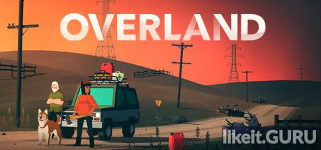 ✅ Download Overland Full Game Torrent | Latest version [2020] Strategy