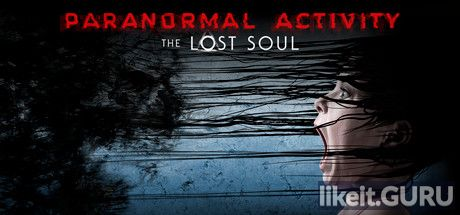 ✅ Download Paranormal Activity: The Lost Soul Full Game Torrent | Latest version [2020] Adventure