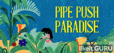 ✅ Download Pipe Push Paradise Full Game Torrent | Latest version [2020] Arcade