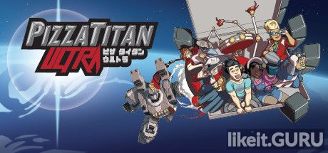 ✅ Download Pizza Titan Ultra Full Game Torrent | Latest version [2020] Arcade