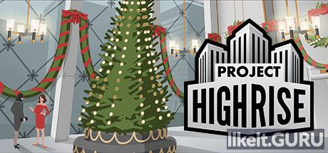 Download full game Project Highrise via torrent on PC