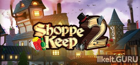 ✅ Download Shoppe Keep 2 Full Game Torrent | Latest version [2020] RPG