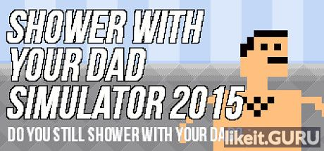 ✅ Download Shower With Your Dad Simulator 2015 Full Game Torrent | Latest version [2020] Arcade