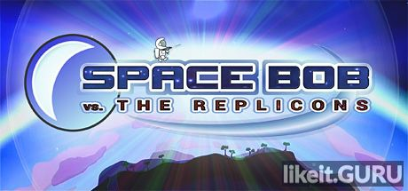 ✅ Download Space Bob vs. The Replicons Full Game Torrent | Latest version [2020] Arcade