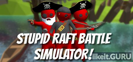 ✅ Download Stupid Raft Battle Simulator Full Game Torrent | Latest version [2020] Arcade