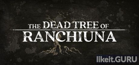 ✅ Download The Dead Tree of Ranchiuna Full Game Torrent | Latest version [2020] Adventure