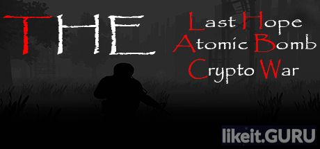 ✅ Download The Last Hope: Atomic Bomb - Crypto War Full Game Torrent | Latest version [2020] Shooter