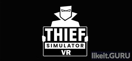 ❌ Download Thief Simulator VR Full Game Torrent | Latest version [2020] VR