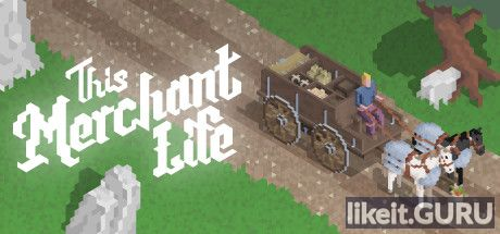 ✅ Download This Merchant Life Full Game Torrent | Latest version [2020] Strategy