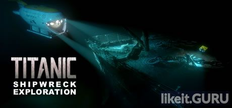 ✅ Download TITANIC Shipwreck Exploration Full Game Torrent | Latest version [2020] Simulator