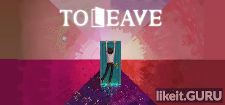 ✅ Download To Leave Full Game Torrent | Latest version [2020] Adventure